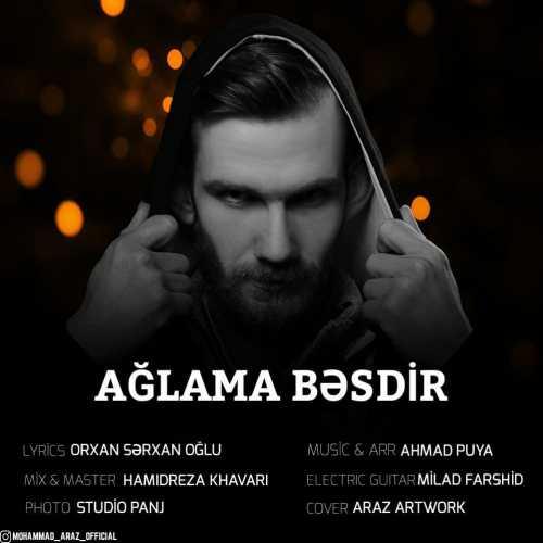 دانلود آهنگ ترکی محمد آراز بنام آغلاما بسدیر