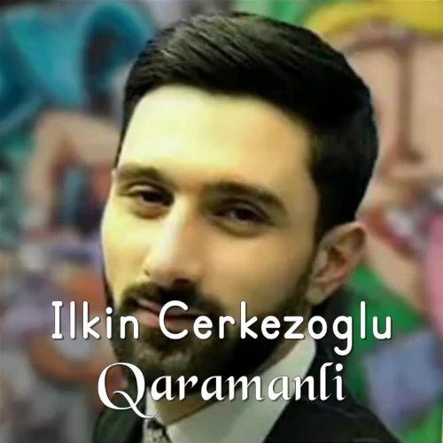 دانلود آهنگ ترکی ایلکین چرکزاوغلو بنام قارامانلی